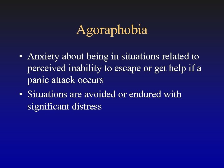 Agoraphobia • Anxiety about being in situations related to perceived inability to escape or