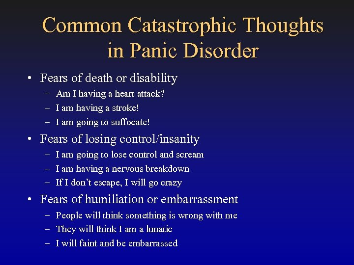 Common Catastrophic Thoughts in Panic Disorder • Fears of death or disability – Am