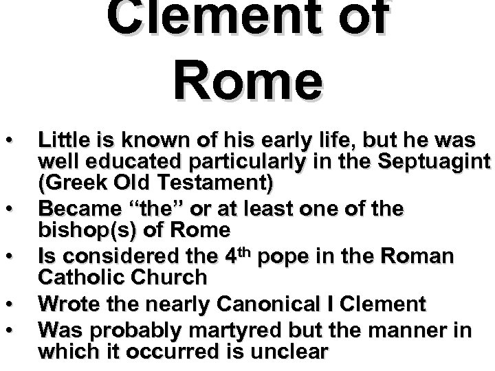 Clement of Rome • • • Little is known of his early life, but