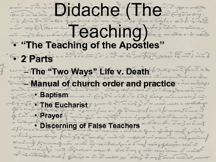 """Didache (The Teaching) • """"The Teaching of the Apostles"""" • 2 Parts – The"""