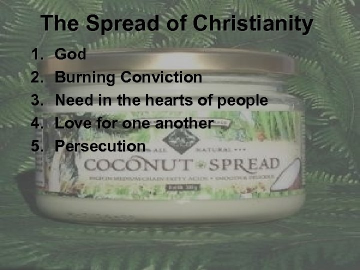 The Spread of Christianity 1. 2. 3. 4. 5. God Burning Conviction Need in
