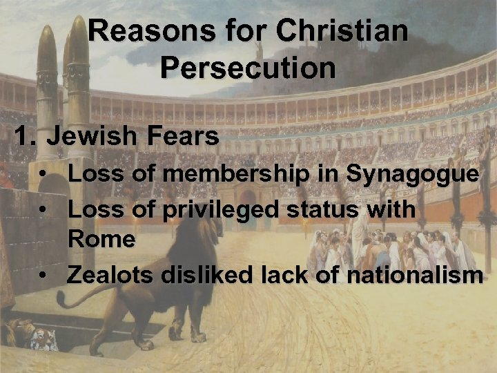 Reasons for Christian Persecution 1. Jewish Fears • • Loss of membership in Synagogue