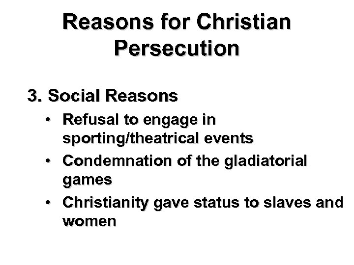 Reasons for Christian Persecution 3. Social Reasons • Refusal to engage in sporting/theatrical events
