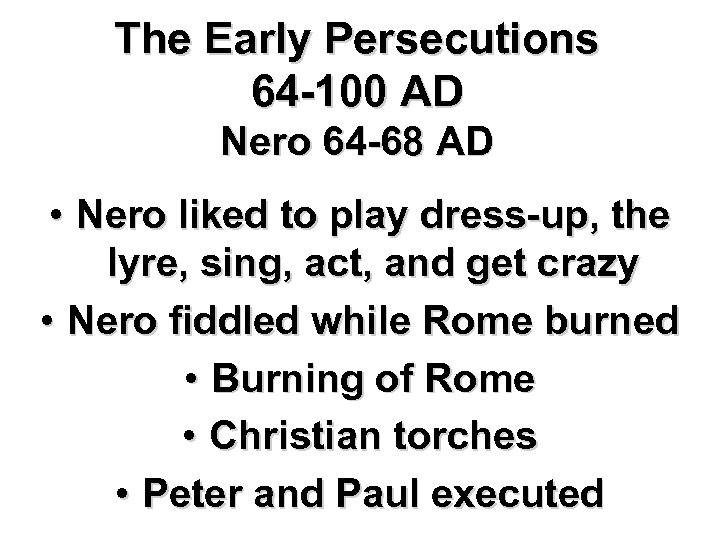 The Early Persecutions 64 -100 AD Nero 64 -68 AD • Nero liked to
