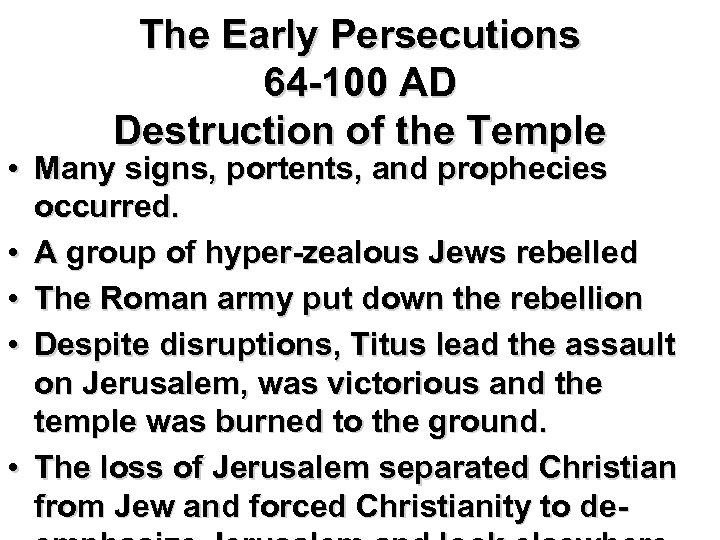 The Early Persecutions 64 -100 AD Destruction of the Temple • Many signs, portents,
