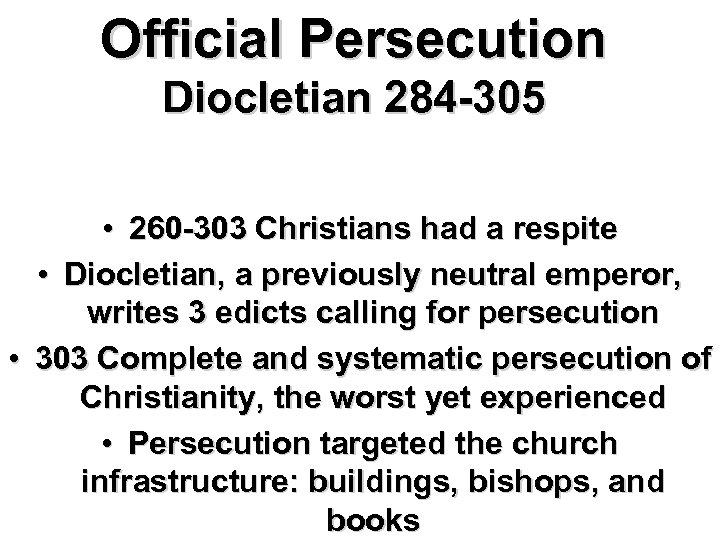 Official Persecution Diocletian 284 -305 • 260 -303 Christians had a respite • Diocletian,
