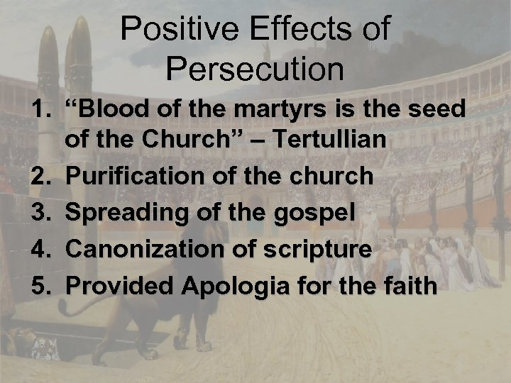 """Positive Effects of Persecution 1. """"Blood of the martyrs is the seed of the"""