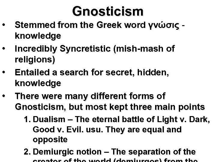 Gnosticism • Stemmed from the Greek word γνώσις knowledge • Incredibly Syncretistic (mish-mash of