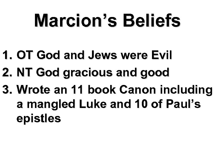 Marcion's Beliefs 1. 2. 3. OT God and Jews were Evil NT God gracious