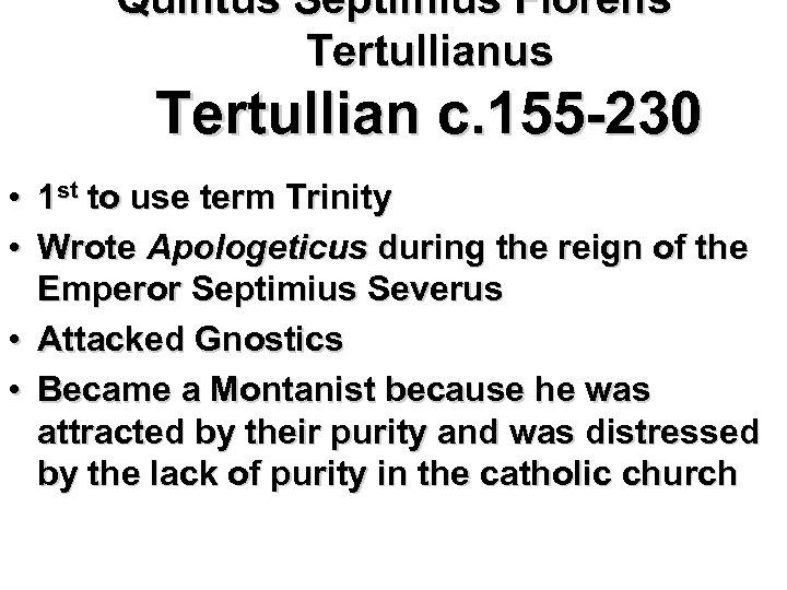 Quintus Septimius Florens Tertullianus Tertullian c. 155 -230 • 1 st to use term
