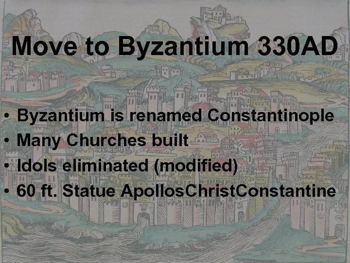 Move to Byzantium 330 AD • • Byzantium is renamed Constantinople Many Churches built