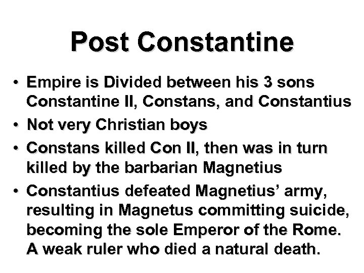 Post Constantine • Empire is Divided between his 3 sons Constantine II, Constans, and