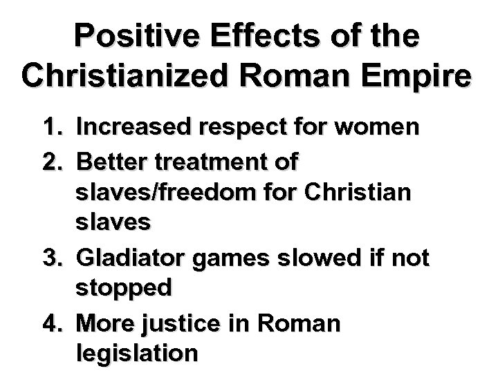 Positive Effects of the Christianized Roman Empire 1. Increased respect for women 2. Better