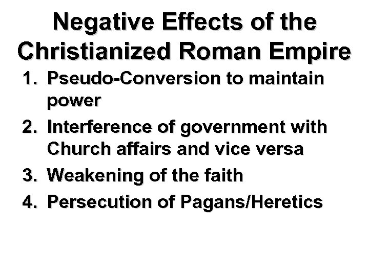 Negative Effects of the Christianized Roman Empire 1. Pseudo-Conversion to maintain power 2. Interference