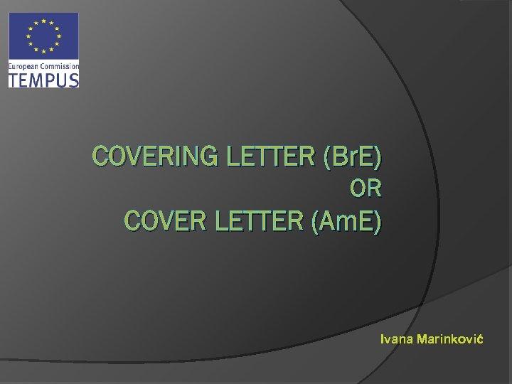COVERING LETTER (Br. E) OR COVER LETTER (Am. E) Ivana Marinković