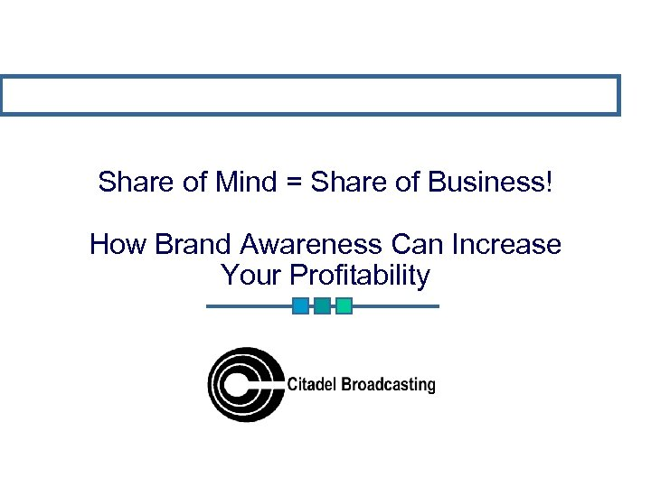 Share of Mind = Share of Business! How Brand Awareness Can Increase Your Profitability