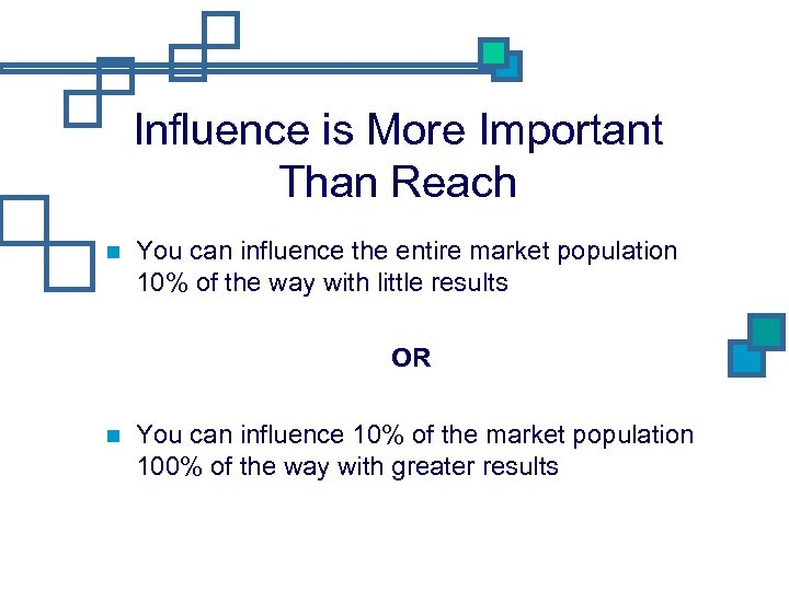 Influence is More Important Than Reach You can influence the entire market population 10%
