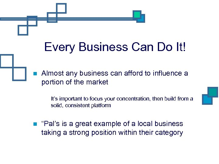 Every Business Can Do It! Almost any business can afford to influence a portion