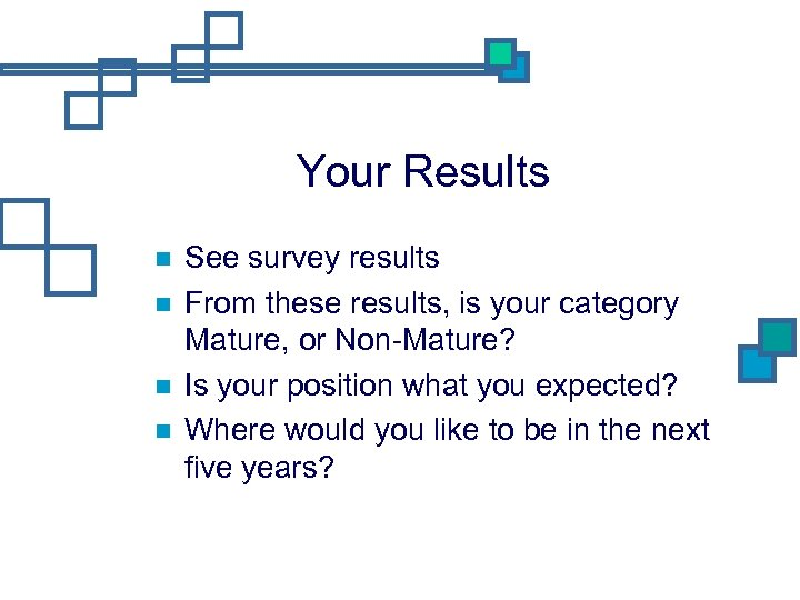 Your Results See survey results From these results, is your category Mature, or Non-Mature?