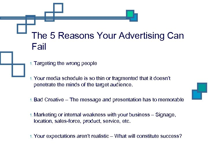 The 5 Reasons Your Advertising Can Fail 1. Targeting the wrong people 1. Your