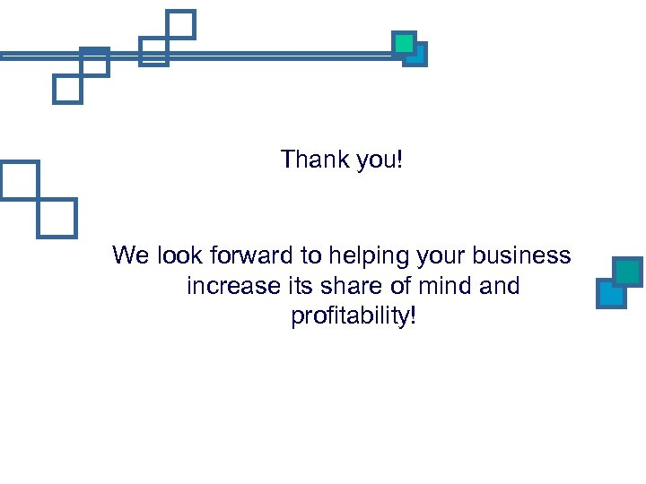 Thank you! We look forward to helping your business increase its share of mind