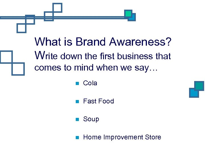 What is Brand Awareness? Write down the first business that comes to mind when
