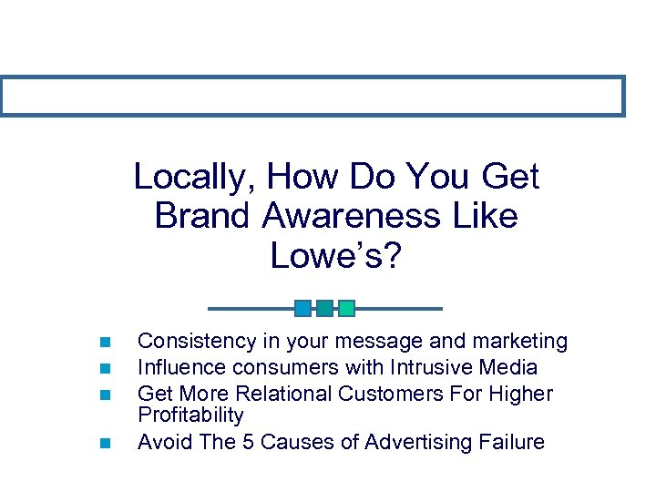Locally, How Do You Get Brand Awareness Like Lowe's? Consistency in your message and