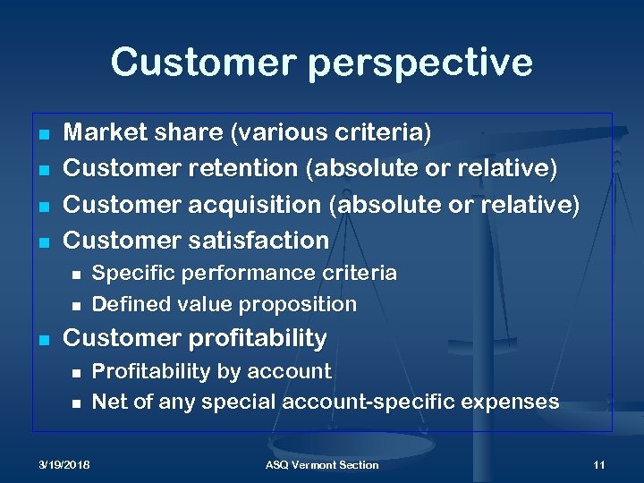 Customer perspective n n Market share (various criteria) Customer retention (absolute or relative) Customer