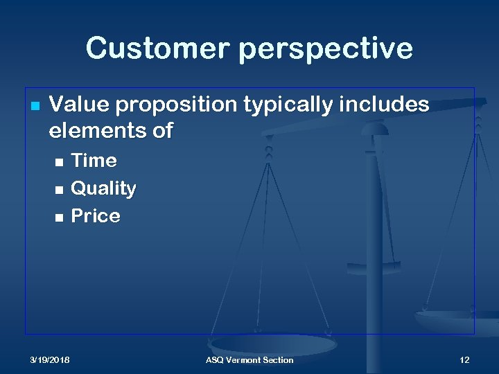 Customer perspective n Value proposition typically includes elements of Time n Quality n Price