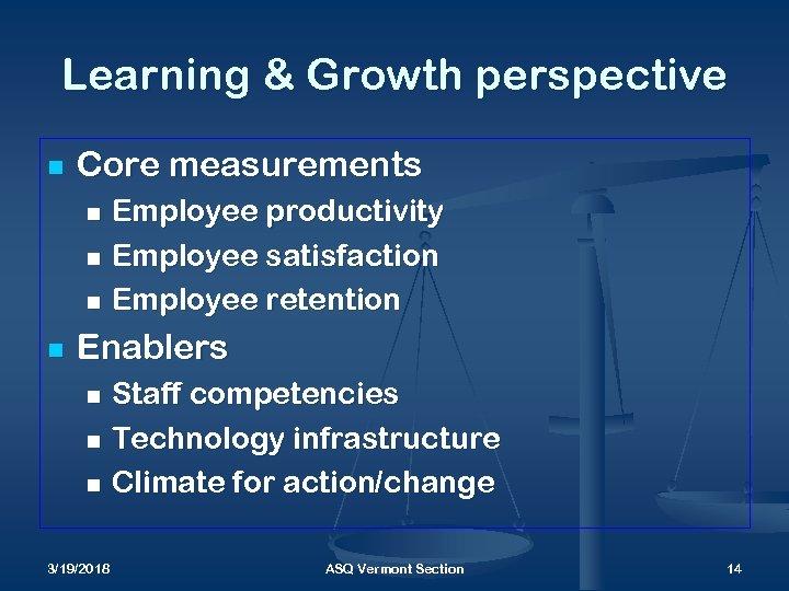Learning & Growth perspective n Core measurements Employee productivity n Employee satisfaction n Employee
