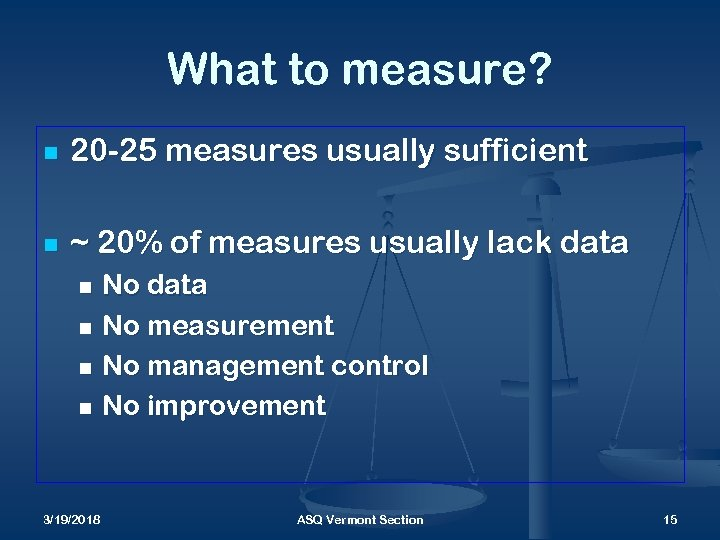 What to measure? n 20 -25 measures usually sufficient n ~ 20% of measures