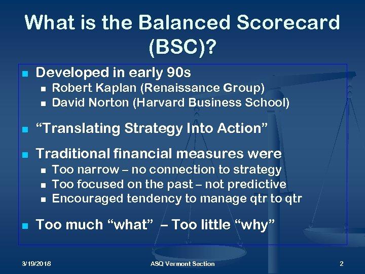 What is the Balanced Scorecard (BSC)? n Developed in early 90 s n n