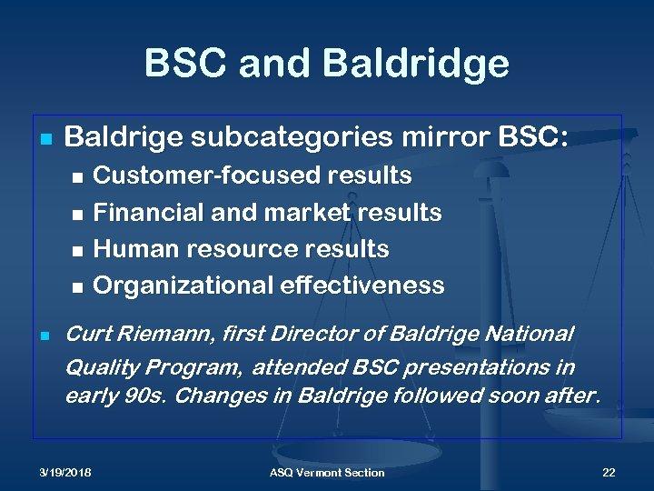 BSC and Baldridge n Baldrige subcategories mirror BSC: Customer-focused results n Financial and market