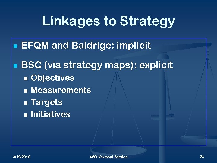 Linkages to Strategy n EFQM and Baldrige: implicit n BSC (via strategy maps): explicit