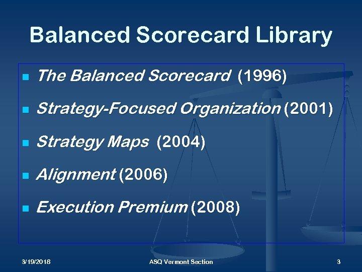 Balanced Scorecard Library n The Balanced Scorecard (1996) n Strategy-Focused Organization (2001) n Strategy
