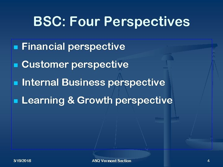 BSC: Four Perspectives n Financial perspective n Customer perspective n Internal Business perspective n