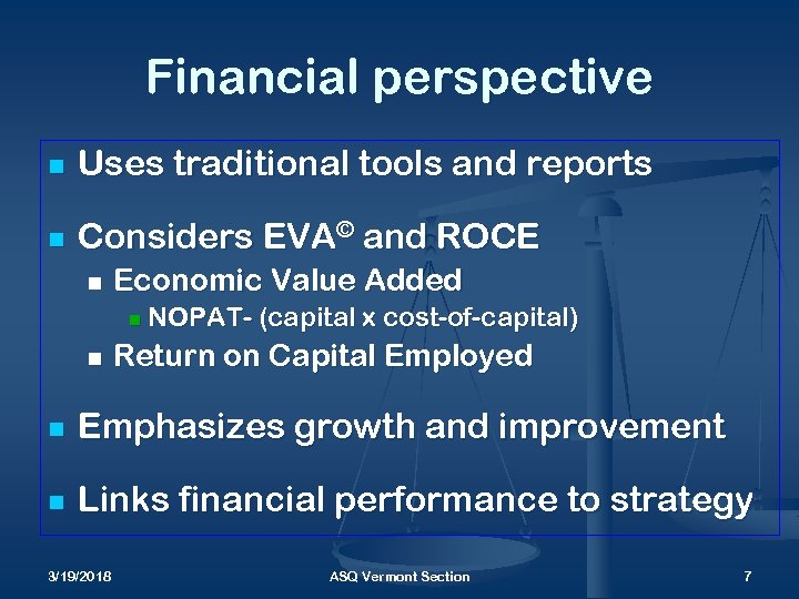 Financial perspective n Uses traditional tools and reports n Considers EVA© and ROCE n