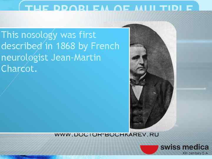 THE PROBLEM OF MULTIPLE SCLEROSIS This nosology was first described in 1868 by French