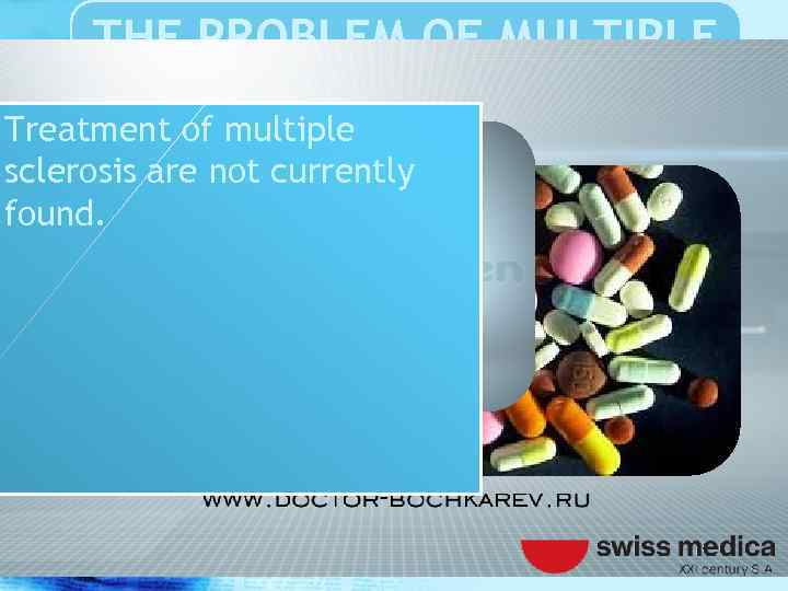 THE PROBLEM OF MULTIPLE SCLEROSIS Treatment of multiple sclerosis are not currently found.