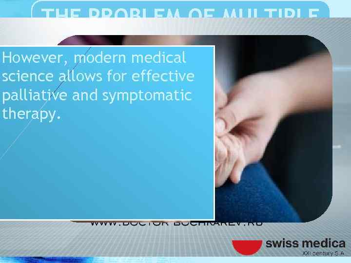 THE PROBLEM OF MULTIPLE SCLEROSIS However, modern medical science allows for effective palliative and