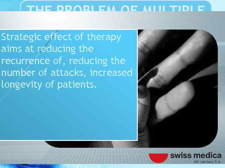 THE PROBLEM OF MULTIPLE SCLEROSIS Strategic effect of therapy aims at reducing the recurrence