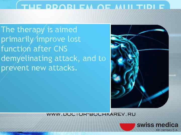 THE PROBLEM OF MULTIPLE SCLEROSIS The therapy is aimed primarily improve lost function after