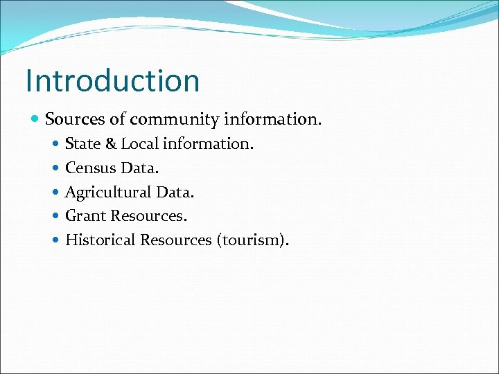 Introduction Sources of community information. State & Local information. Census Data. Agricultural Data. Grant