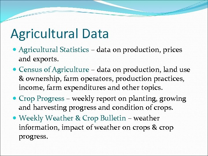 Agricultural Data Agricultural Statistics – data on production, prices and exports. Census of Agriculture