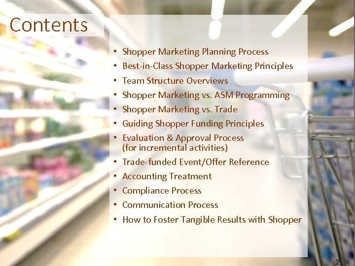 Contents • • • Shopper Marketing Planning Process Best-in-Class Shopper Marketing Principles Team Structure