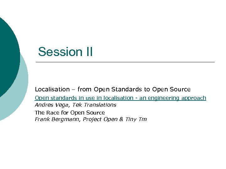 Session II Localisation – from Open Standards to Open Source Open standards in use