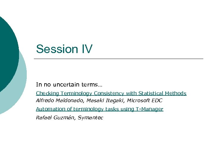 Session IV In no uncertain terms… Checking Terminology Consistency with Statistical Methods Alfredo Maldonado,