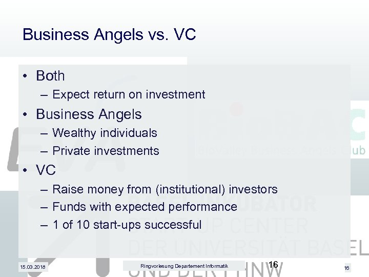 Business Angels vs. VC • Both – Expect return on investment • Business Angels