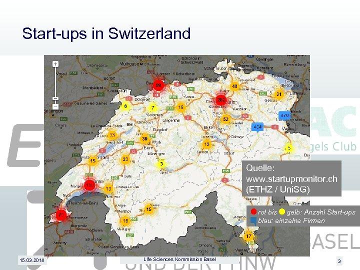Start-ups in Switzerland Quelle: www. startupmonitor. ch (ETHZ / Uni. SG) rot bis gelb: