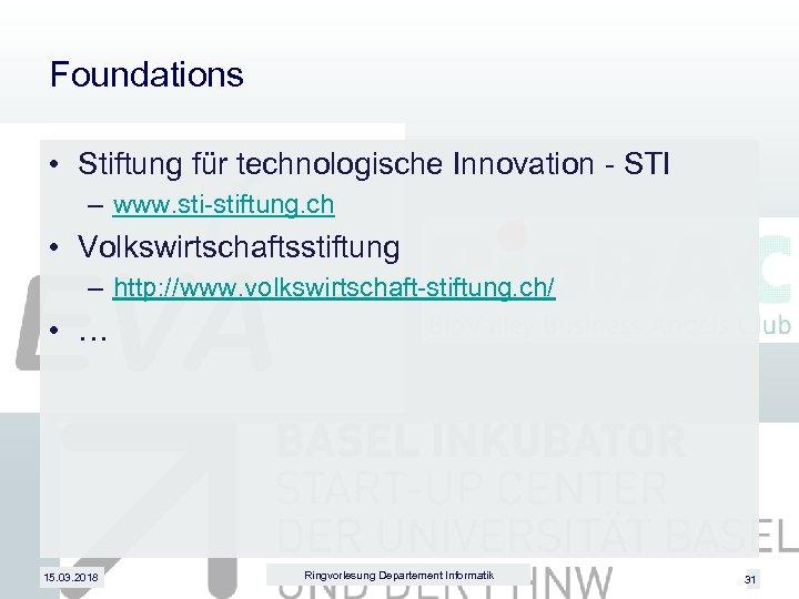 Foundations • Stiftung für technologische Innovation - STI – www. sti-stiftung. ch • Volkswirtschaftsstiftung